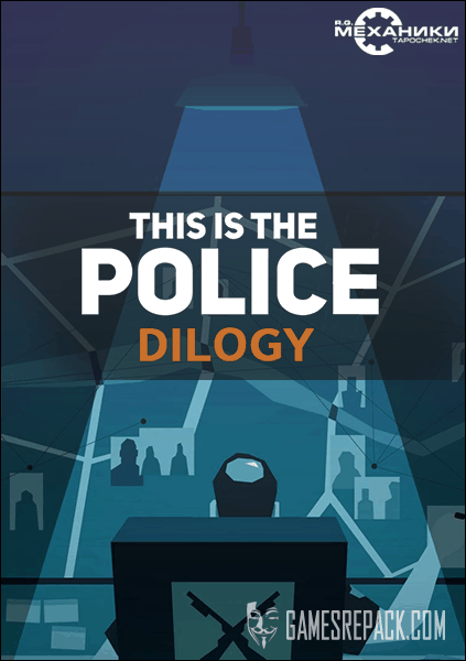 This Is the Police Dilogy (RUS|ENG|MULTI) [RePack] от R.G. Механики