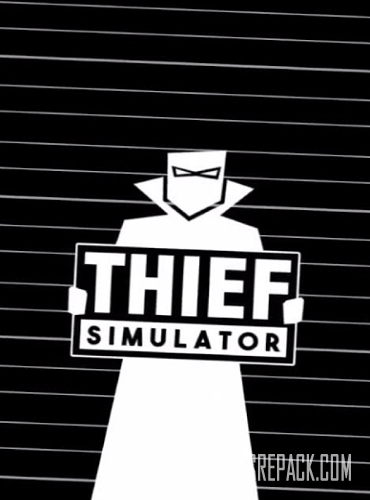 Thief Simulator  (2018) RePack от xatab
