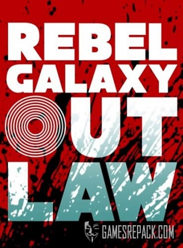 Rebel Galaxy Outlaw (2019) Repack от R.G. Catalyst
